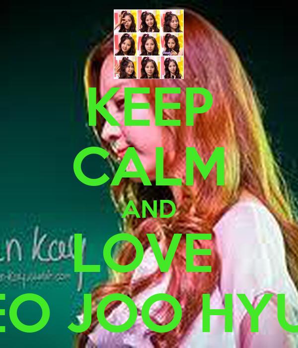 KEEP CALM AND LOVE  SEO JOO HYUN