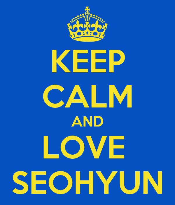 KEEP CALM AND LOVE  SEOHYUN