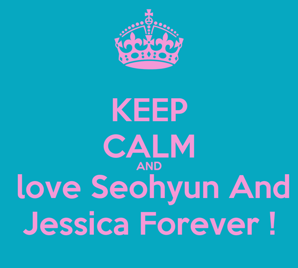 KEEP CALM AND  love Seohyun And Jessica Forever !