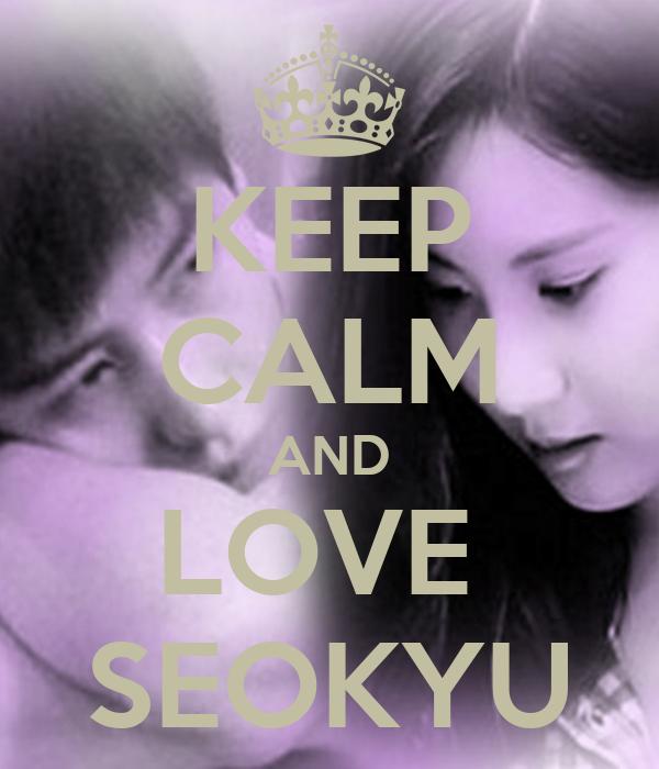 KEEP CALM AND LOVE  SEOKYU