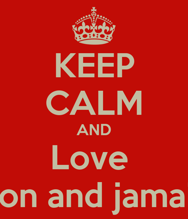 KEEP CALM AND Love  Seon and jamaica