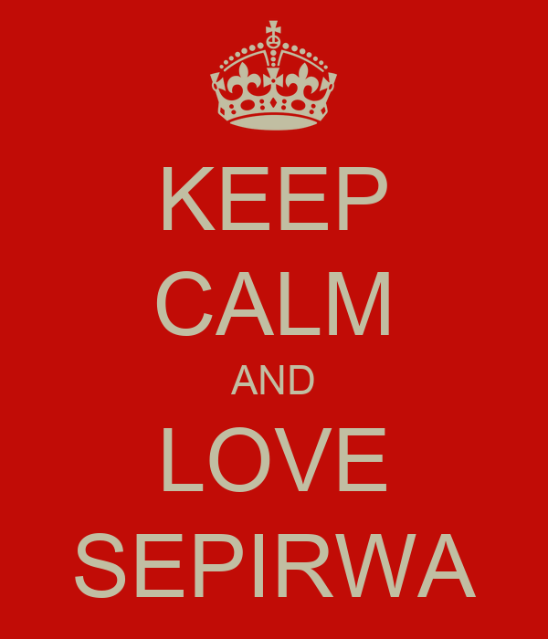 KEEP CALM AND LOVE SEPIRWA
