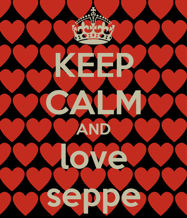 KEEP CALM AND love seppe