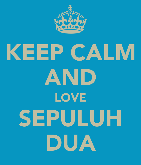 KEEP CALM AND LOVE SEPULUH DUA