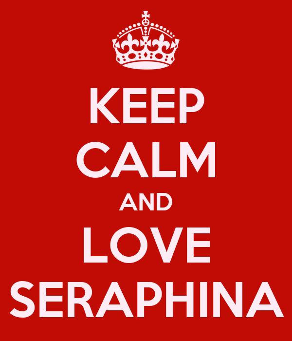 KEEP CALM AND LOVE SERAPHINA