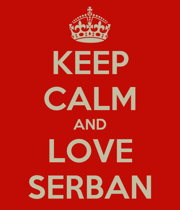 KEEP CALM AND LOVE SERBAN
