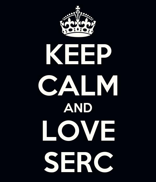KEEP CALM AND LOVE SERC