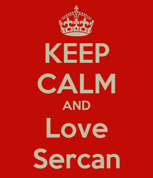 KEEP CALM AND Love Sercan