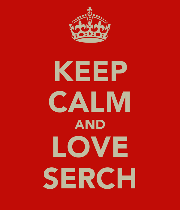 KEEP CALM AND LOVE SERCH