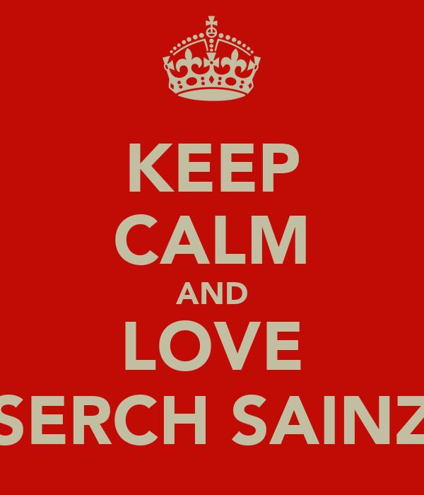 KEEP CALM AND LOVE SERCH SAINZ