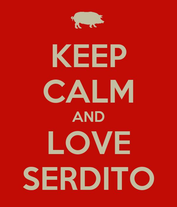 KEEP CALM AND LOVE SERDITO