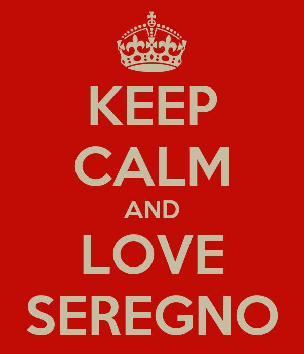 KEEP CALM AND LOVE SEREGNO
