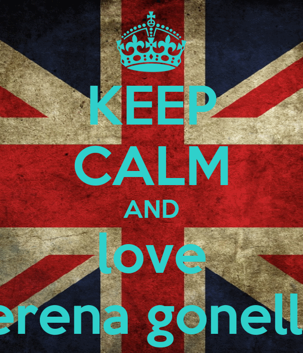 KEEP CALM AND love serena gonella