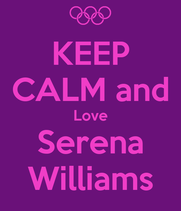 KEEP CALM and Love Serena Williams