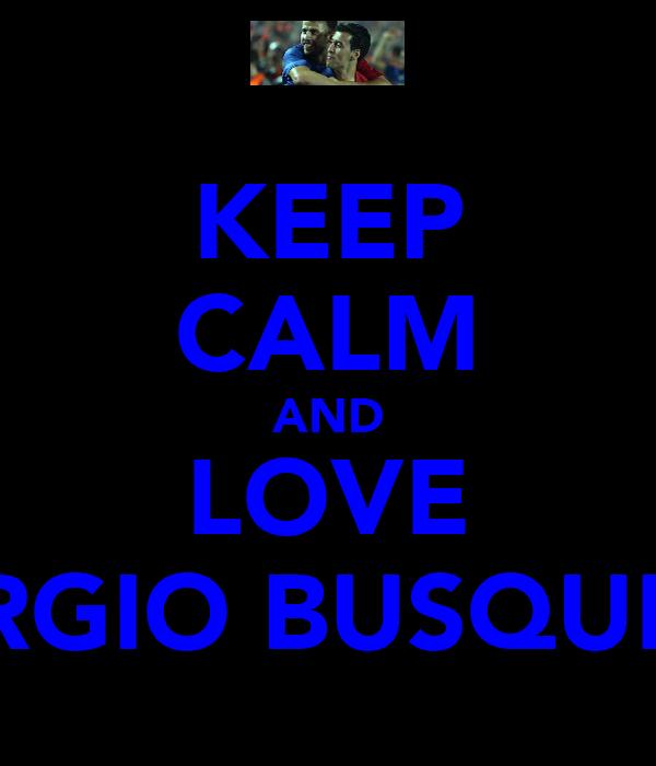KEEP CALM AND LOVE SERGIO BUSQUETS