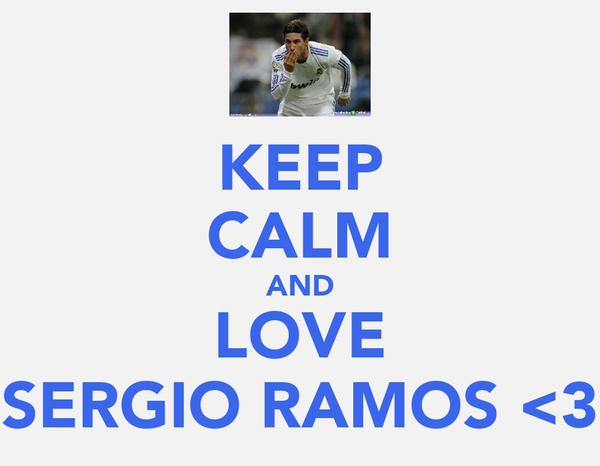KEEP CALM AND LOVE SERGIO RAMOS <3