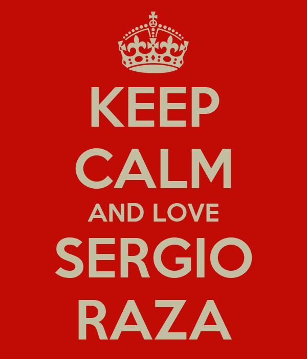 KEEP CALM AND LOVE SERGIO RAZA