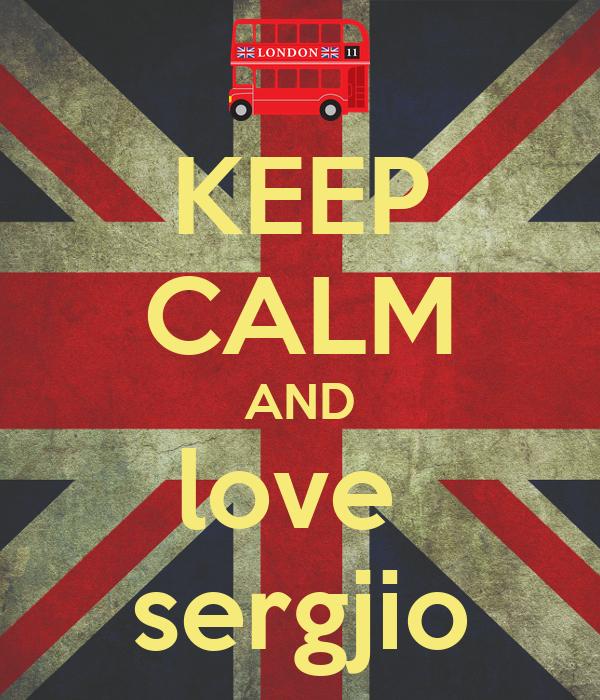 KEEP CALM AND love  sergjio