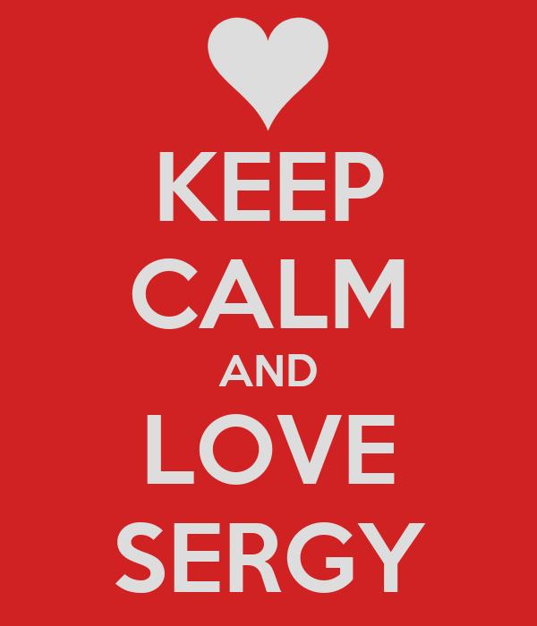KEEP CALM AND LOVE SERGY