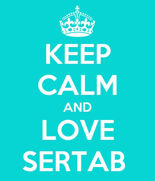 KEEP CALM AND LOVE SERTAB