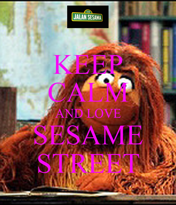 KEEP CALM AND LOVE SESAME STREET