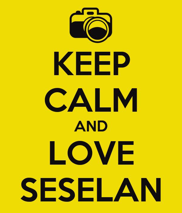 KEEP CALM AND LOVE SESELAN