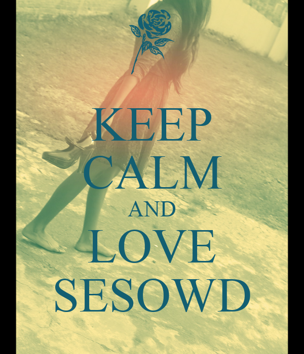 KEEP CALM AND LOVE SESOWD
