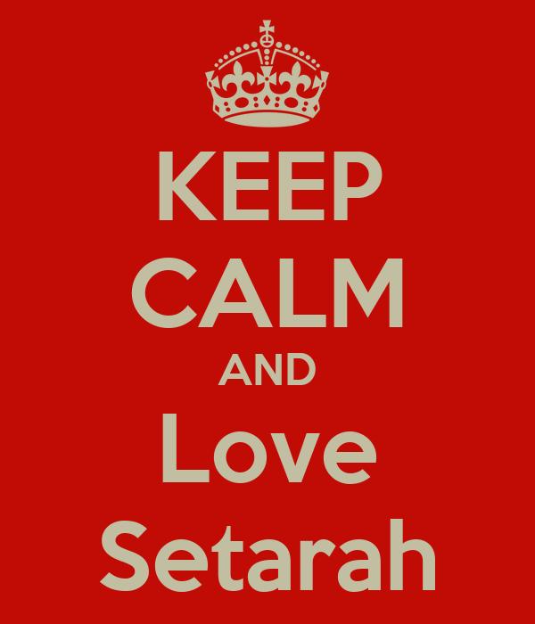 KEEP CALM AND Love Setarah