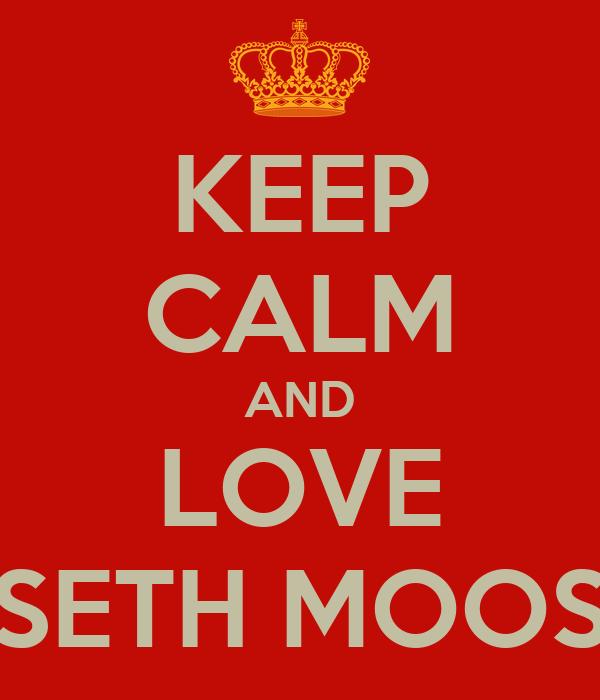 KEEP CALM AND LOVE SETH MOOS
