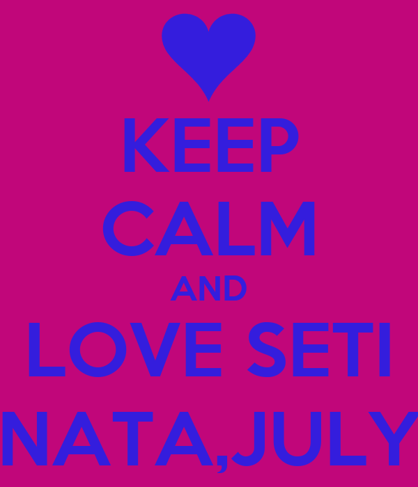 KEEP CALM AND LOVE SETI NATA,JULY