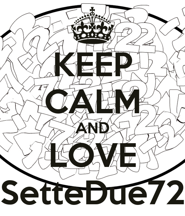 KEEP CALM AND LOVE SetteDue72