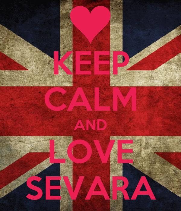 KEEP CALM AND LOVE SEVARA