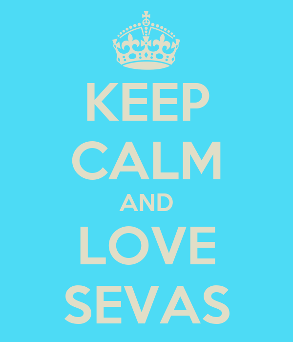 KEEP CALM AND LOVE SEVAS