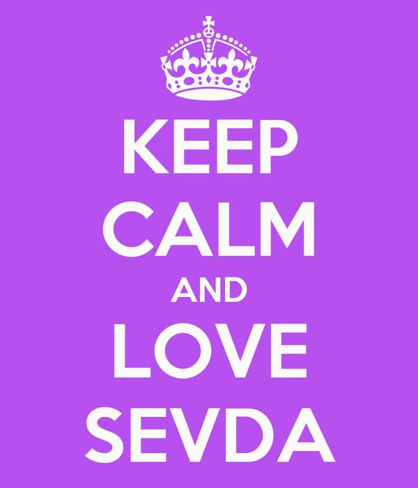KEEP CALM AND LOVE SEVDA