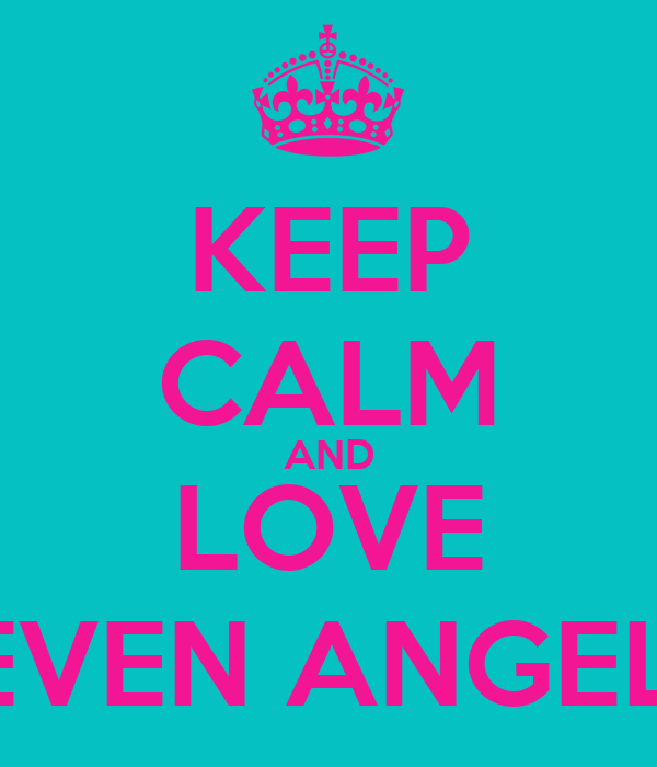 KEEP CALM AND LOVE SEVEN ANGEL'S