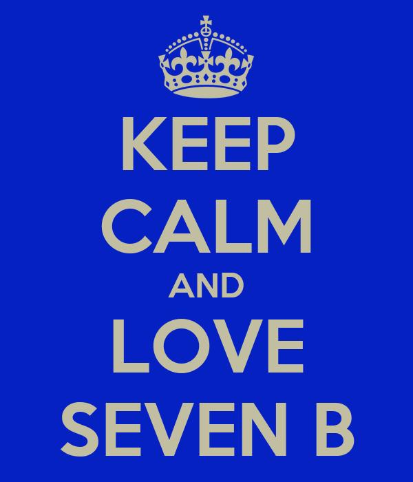 KEEP CALM AND LOVE SEVEN B