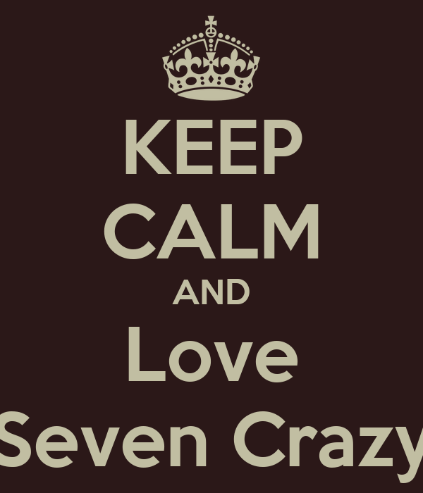 KEEP CALM AND Love Seven Crazy