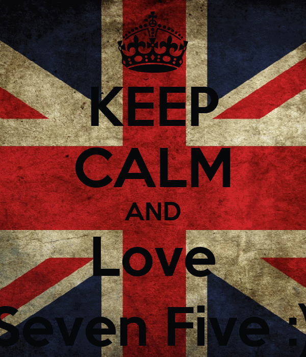 KEEP CALM AND Love Seven Five :)
