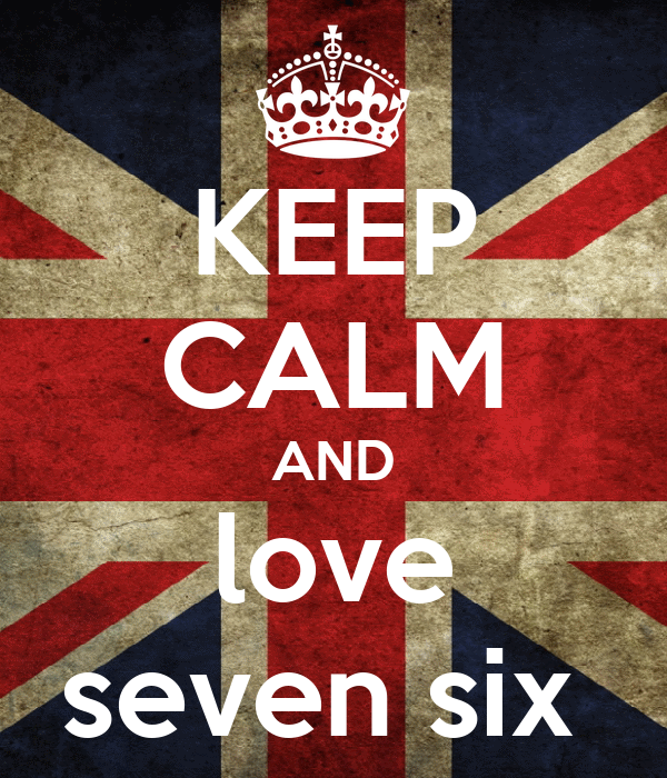 KEEP CALM AND love seven six