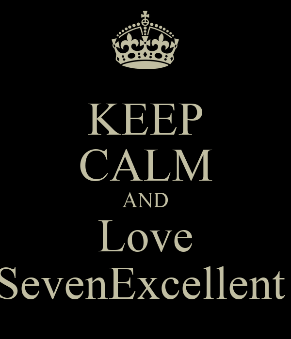 KEEP CALM AND Love SevenExcellent