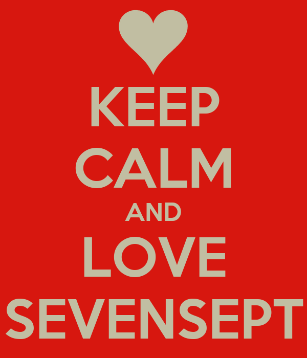 KEEP CALM AND LOVE SEVENSEPT