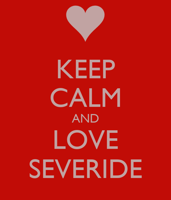 KEEP CALM AND LOVE SEVERIDE