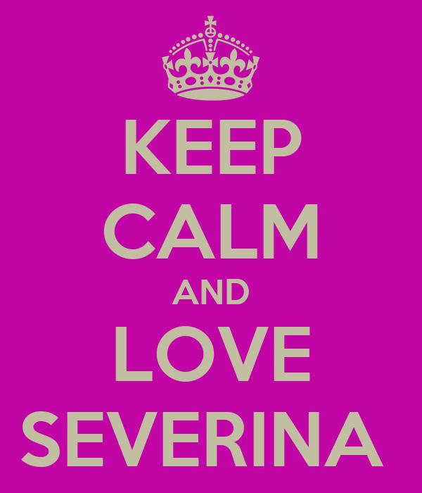 KEEP CALM AND LOVE SEVERINA