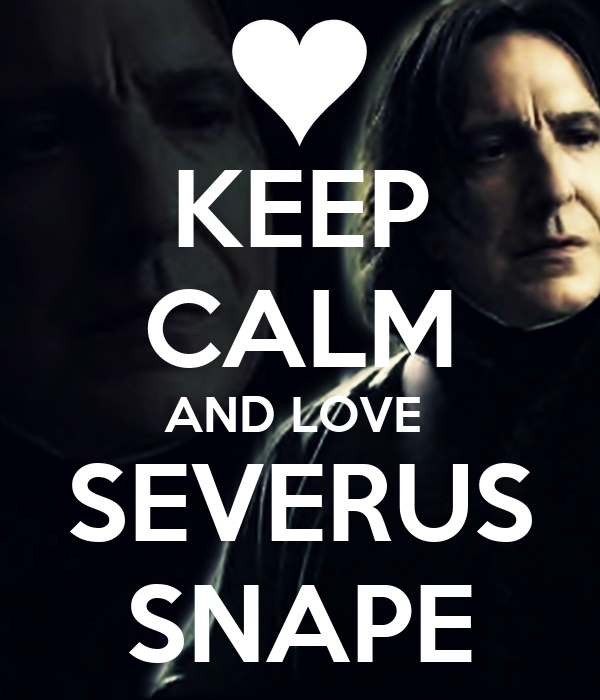 KEEP CALM AND LOVE  SEVERUS SNAPE
