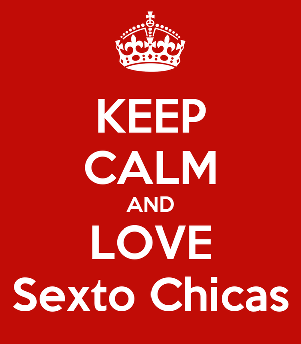 KEEP CALM AND LOVE Sexto Chicas