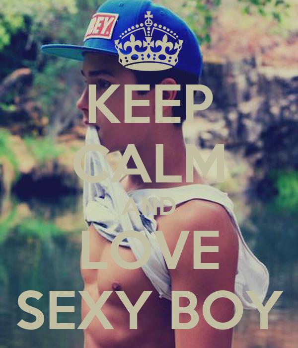 KEEP CALM AND LOVE SEXY BOY