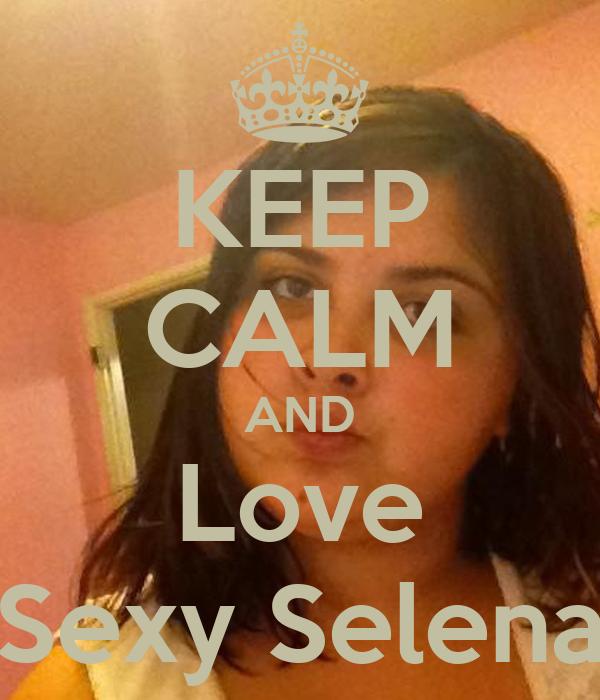 KEEP CALM AND Love Sexy Selena