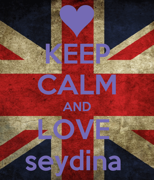KEEP CALM AND LOVE  seydina
