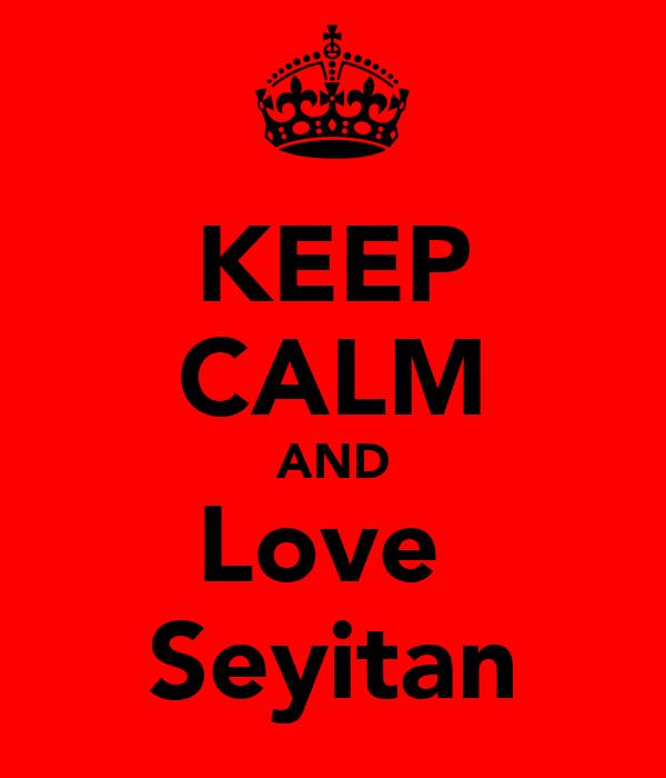 KEEP CALM AND Love  Seyitan