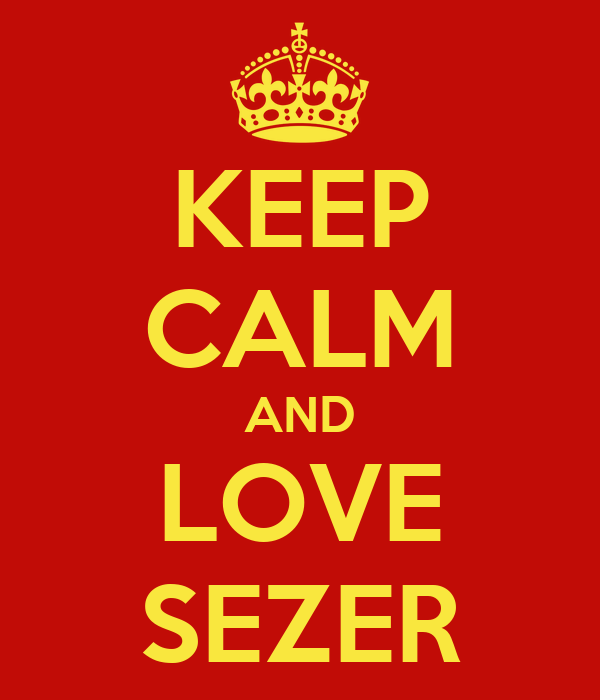 KEEP CALM AND LOVE SEZER